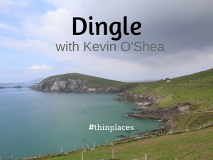 Thin Places Podcast - Dingle with Kevin O'Shea